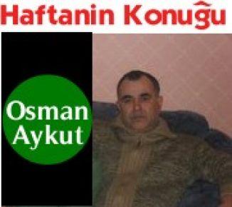 Haftanın Konuğu ; Osman Aykut